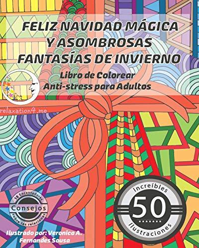 Feliz Navidad Mágica y Asombrosas Fantasías de Invierno: Libro de Colorear Anti-Stress para Adultos: 1 (Anti-Estres Mandala De La Zen Arte-Terapia)