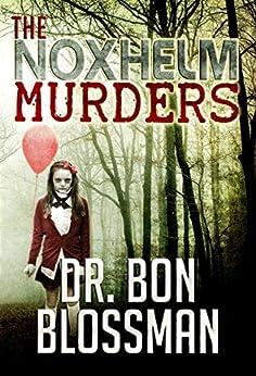 The Noxhelm Murders by [Dr. Bon Blossman]