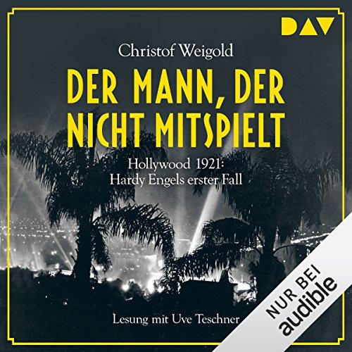 Der Mann, der nicht mitspielt: Hollywood 1921 (Hardy Engel 1) Titelbild