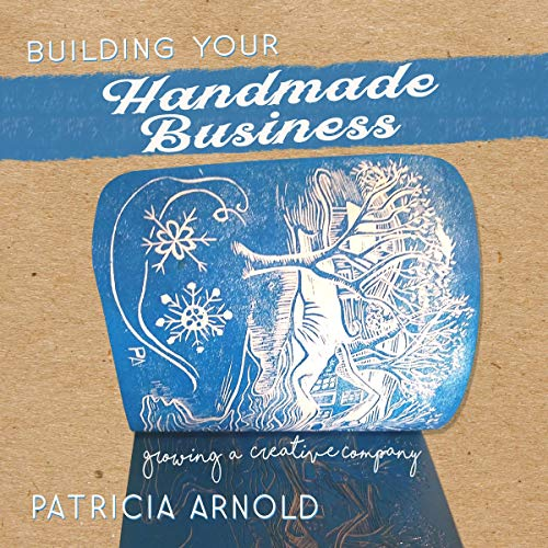 Building Your Handmade Business: Growing a Creative Company Audiobook By Patricia Arnold cover art