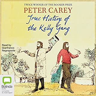 True History of the Kelly Gang                   By:                                                                                                                                 Peter Carey                               Narrated by:                                                                                                                                 Gianfranco Negroponte                      Length: 13 hrs and 32 mins     13 ratings     Overall 4.8
