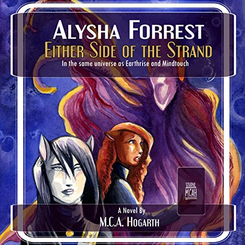 Either Side of the Strand     Alysha Forrest, Book 4              By:                                                                                                                                 M.C.A. Hogarth                               Narrated by:                                                                                                                                 K. Orion Fray                      Length: 8 hrs and 17 mins     Not rated yet     Overall 0.0