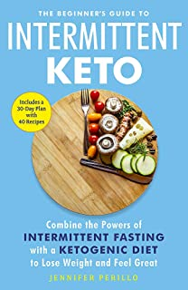 The Beginner's Guide to Intermittent Keto: Combine the Powers of Intermittent Fasting with a Ketogen