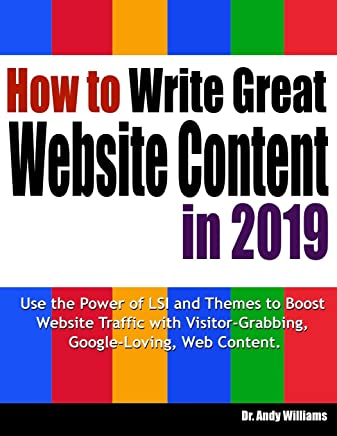 How to Write Great Website Content in 2019: Use the Power of Lsi and Themes to Boost Website Traffic with Visitor-Grabbing, Google-Loving Web Content (Webmaster)