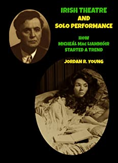 Irish Theatre and Solo Performance: How Micheál Mac Liammóir Started a Trend (Past Times Solo Performance Series Book 11) ...