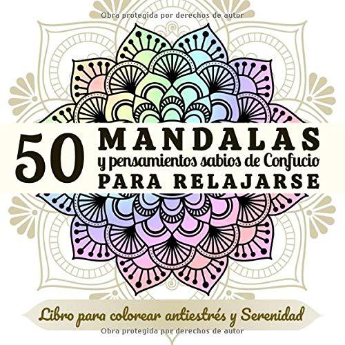 50 Mandalas y Pensamientos sabios de Confucio para relajarse - Libro para colorear antiestrés y Serenidad: Libro de colorear para adultos - mandalas ... de los pensamientos más hermosos de Confucio