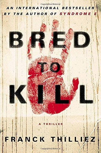 Bred to Kill: A Thriller by Franck Thilliez (2015-01-08)