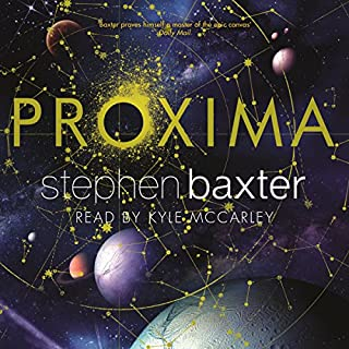 Proxima                   By:                                                                                                                                 Stephen Baxter                               Narrated by:                                                                                                                                 Kyle McCarley                      Length: 17 hrs and 52 mins     535 ratings     Overall 4.0