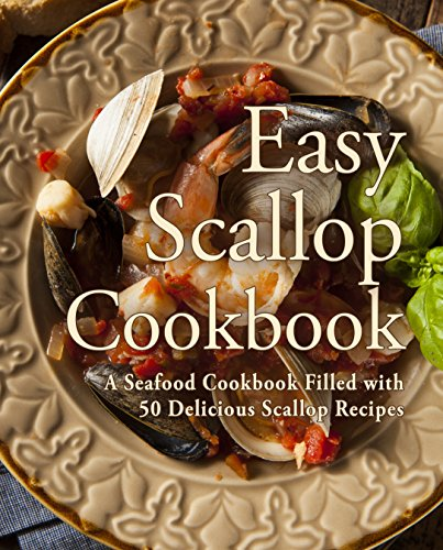 Easy Scallop Cookbook: A Seafood Cookbook Filled with 50 Delicious Scallop Recipes by [BookSumo Press]
