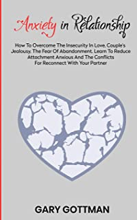 ANXIETY IN RELATIONSHIP: How to overcome the insecurity in love, couple's jealousy, the fear of abandonment. Learn to reduce attachment anxious and ... paradoxes, thanks to emotional intimacy