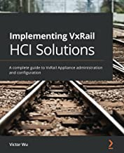 Sponsored Ad - Implementing VxRail HCI Solutions: A complete guide to VxRail Appliance administration and configuration