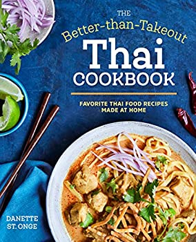 The Better Than Takeout Thai Cookbook  Favorite Thai Food Recipes Made at Home