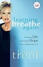 Learning to Breathe Again: Choosing Life and Finding Hope After a Shattering Loss (Women of Faith (Thomas Nelson))