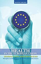 Health in the European Union: Member States-Agencies-Policies: Thoughts and Suggestions for the Present and the Future
