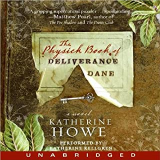 The Physick Book of Deliverance Dane                   By:                                                                                                                                 Katherine Howe                               Narrated by:                                                                                                                                 Katherine Kellgren                      Length: 12 hrs and 44 mins     1,581 ratings     Overall 4.0