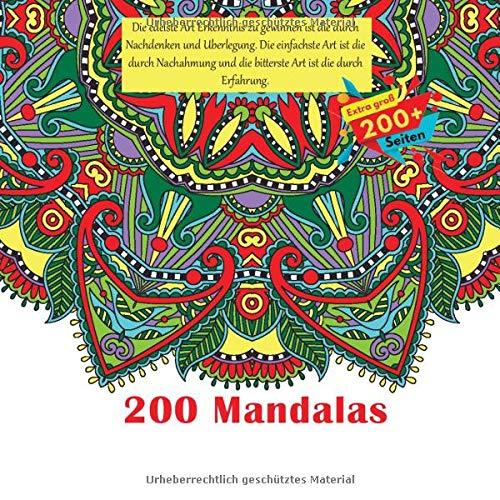 200 Mandalas - Die edelste Art Erkenntnis zu gewinnen ist die durch Nachdenken und Uberlegung. Die einfachste Art ist die durch Nachahmung und die ... Art ist die durch Erfahrung. (German Edition)