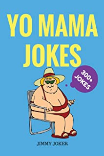 Yo Mama Jokes: 300+ of the Funniest Yo Mama Jokes on Earth (Funny Jokes) (Volume 1)