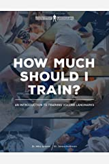 How Much Should I Train?: An Introduction to the Volume Landmarks (Renaissance Periodization Book 5) Kindle Edition