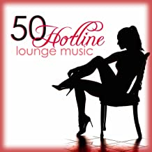 Hotline 50 Lounge Music - The Best Sexy & Erotic Lounge Chillout Ambient Music 2015