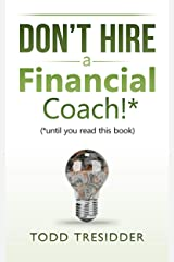 Don't Hire a Financial Coach! (Until You Read This Book) (Financial Freedom for Smart People Book 4) Kindle Edition