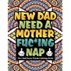 New dad need a mother fuc*ing nap: new dad swear words coloring book