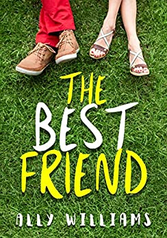 The Best Friend: A Young Adult Romance Story (English Edition) por [Ally Williams]