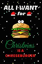 All I Want For Christmas Is A Cheeseburger Lined Notebook: Cute Christmas Journal Notebook For Kids, Men ,Women ,Friends ....