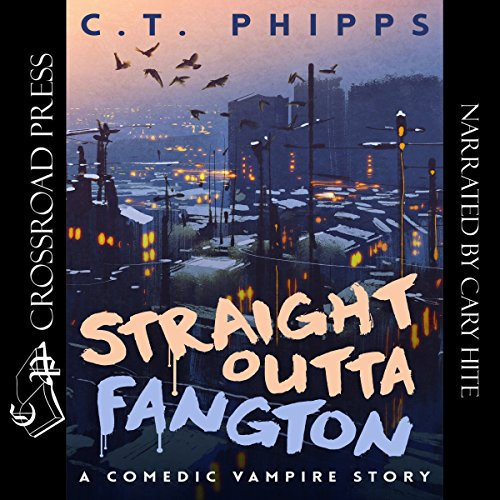 Straight Outta Fangton     A Comedic Vampire Story              By:                                                                                                                                 C. T. Phipps                               Narrated by:                                                                                                                                 Cary Hite                      Length: 7 hrs and 27 mins     9 ratings     Overall 4.6
