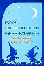 Todos los cuentos de los Hermanos Grimm (Ilustrados, con audiolibros, y textos aptos para niños)