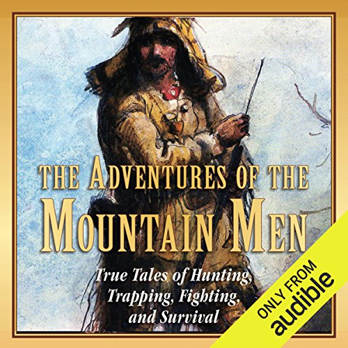 The Adventures of the Mountain Men     True Tales of Hunting, Trapping, Fighting, and Survival              By:                                                                                                                                 Stephen Brennan                               Narrated by:                                                                                                                                 Kevin Stillwell                      Length: 12 hrs and 17 mins     153 ratings     Overall 3.8