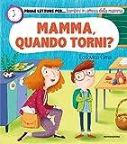 Mamma, quando torni? Prime letture per... bambini in attesa della mamma. Ediz. illustrata