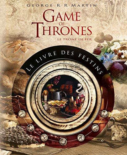GAMES OF THRONES - LE LIVRE DES FESTINS