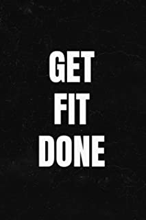 Get Fit Done: 90 Day Food & Workout Planner, Fitness Log, Meal Planner and Diet Tracker, Food Diary, Weight Loss Journal, Nutrition Log