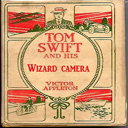 Tom Swift and His Wizard Camera, or, Thrilling Adventures While Taking Moving Pictures audiobook cover art