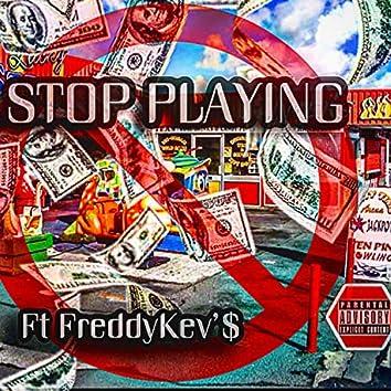 Stop Playing (feat. FreddyKev'$)