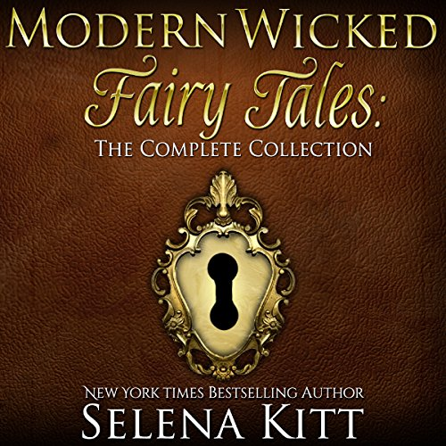 Modern Wicked Fairy Tales Complete Collection: An Erotic Romance Anthology audiobook cover art
