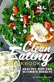 Clean Eating Cookbook: HEALTHY DIET FOR ULTIMATE RESULTS by [Anthony Boundy]