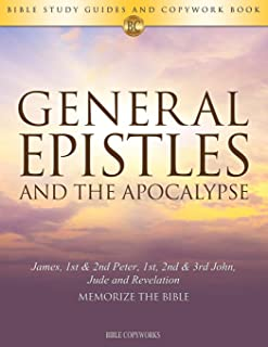 General Epistles and the Apocalypse: Bible Study Guides and Copywork Book  - (James, 1st & 2nd Peter, 1st, 2nd & 3rd John, Jude and Revelation) - Memorize the Bible (Bible Copyworks)