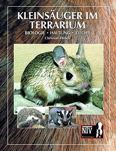 Kleinsäuger im Terrarium: Biologie- Haltung- Zucht