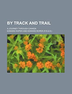 By Track and Trail; A Journey Through Canada