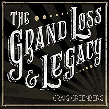The Grand Loss & Legacy