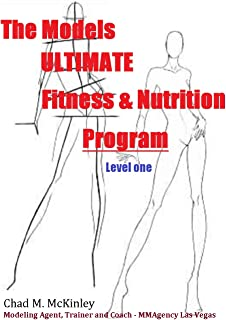 The Models Ultimate Fitness and Nutrition Program: How to live and train like a professional model (MMAgency fitness series Book 1)