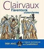 Clairvaux - L'aventure cistercienne