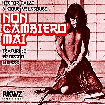 Non Cambierò Mai (feat. Er Drago & Lil Bac)