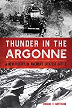 Thunder in the Argonne: A New History of America's Greatest Battle (Battles and Campaigns Series)