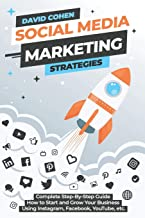 Social Media Marketing Strategies: Complete Step-By-Step Guide How to Start and Grow Your Business Using Instagram, Facebook, YouTube, etc.