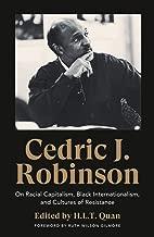 Cedric J. Robinson: On Racial Capitalism, Black Internationalism, and Cultures of Resistance (Black Critique)