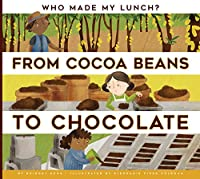 From Cocoa Beans to Chocolate (Who Made My Lunch?)