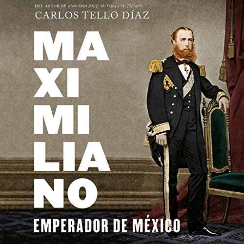 Maximiliano, emperador de México [Maximilian, Emperor of Mexico] audiobook cover art