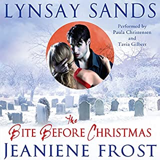 The Bite Before Christmas                   Written by:                                                                                                                                 Lynsay Sands,                                                                                        Jeaniene Frost                               Narrated by:                                                                                                                                 Paula Christensen,                                                                                        Tavia Gilbert                      Length: 6 hrs and 50 mins     Not rated yet     Overall 0.0